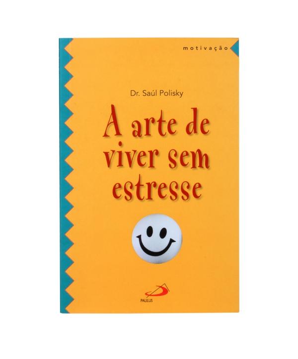 A ARTE DE VIVER SEM ESTRESSE