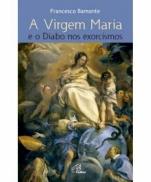 imagem do produto - A VIRGEM MARIA E O DIABO NOS EXORCISMOS